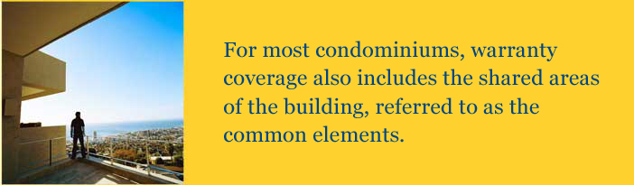 For most condominiums, warranty coverage also includes the shared areas of the building, referred to as common elements.