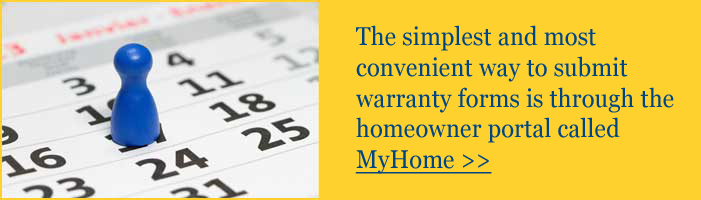 The simplest and most convenient way to submit warranty forms is through the homeowner portal call MyHome.