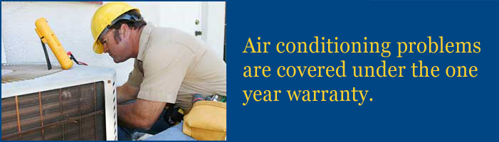Air conditioning problems are covered under the one year warranty.